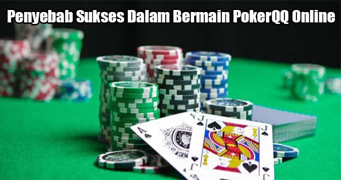 Penyebab Sukses Dalam Bermain PokerQQ Online